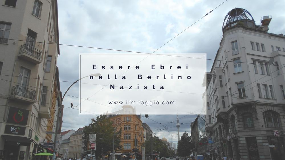 Essere ebrei nella Berlino Nazista www.ilmiraggio.com